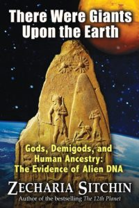 Baixar There Were Giants Upon the Earth: Gods, Demigods, and Human Ancestry: The Evidence of Alien DNA (Earth Chronicles) pdf, epub, eBook