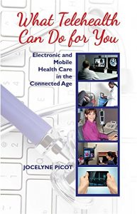 Baixar What Telehealth Can Do for You: Electronic and Mobile Health Care in the Connected Age pdf, epub, eBook