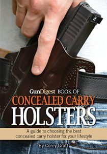 Baixar Gun Digest Book of Concealed Carry Holsters: A guide to choosing the best concealed carry holsters for your lifestyle pdf, epub, eBook