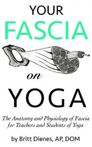 Baixar Your Fascia On Yoga: The Anatomy and Physiology of Fascia for Teachers and Students of Yoga (English Edition) pdf, epub, eBook
