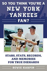 Baixar So You Think You're a New York Yankees Fan?: Stars, Stats, Records, and Memories for True Diehards (So You Think You're a Team Fan) pdf, epub, eBook