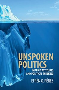 Baixar Unspoken Politics: Implicit Attitudes and Political Thinking (Cambridge Studies in Public Opinion and Political Psychology) pdf, epub, eBook