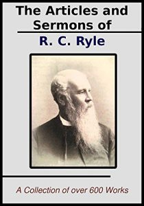 Baixar The Sermons and Articles of J.C. Ryle: A Collection of Over 600 Teachings (English Edition) pdf, epub, eBook