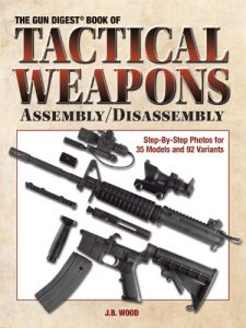 Baixar The Gun Digest Book of Tactical Weapons Assembly/Disassembly (Gun Digest Book of Firearms Assembly/Disassembly) pdf, epub, eBook