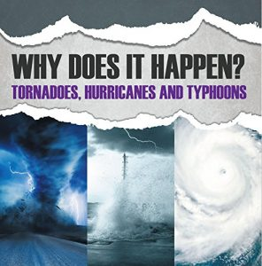 Baixar Why Does It Happen: Tornadoes, Hurricanes and Typhoons: Natural Disaster Books for Kids pdf, epub, eBook