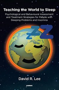 Baixar Teaching the World to Sleep: Psychological and Behavioural Assessment and Treatment Strategies for People with Sleeping Problems and Insomnia pdf, epub, eBook