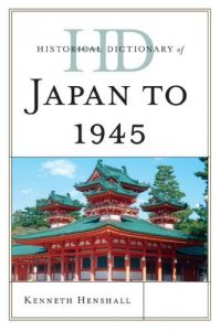 Baixar Historical Dictionary of Japan to 1945 (Historical Dictionaries of Ancient Civilizations and Historical Eras) pdf, epub, eBook