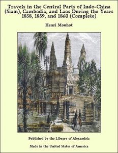 Baixar Travels in the Central Parts of Indo-China (Siam), Cambodia, and Laos During the Years 1858, 1859, and 1860 (Complete) pdf, epub, eBook