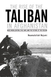 Baixar The Rise of the Taliban in Afghanistan: Mass Mobilization, Civil War, and the Future of the Region: Mass Mobilization, Civil War and the Future of the Region pdf, epub, eBook