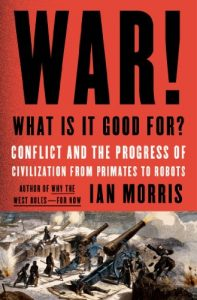 Baixar War! What Is It Good For?: Conflict and the Progress of Civilization from Primates to Robots pdf, epub, eBook