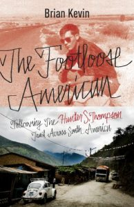 Baixar The Footloose American: Following the Hunter S. Thompson Trail Across South America pdf, epub, eBook