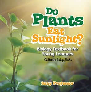 Baixar Do Plants Eat Sunlight? Biology Textbook for Young Learners | Children's Biology Books pdf, epub, eBook