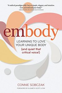 Baixar embody: Learning to Love Your Unique Body (and quiet that critical voice!) pdf, epub, eBook