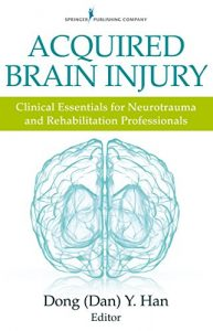 Baixar Acquired Brain Injury: Clinical Essentials for Neurotrauma and Rehabilitation Professionals pdf, epub, eBook