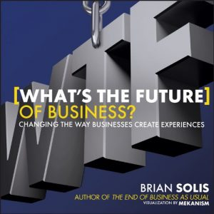 Baixar What's the Future of Business?: Changing the Way Businesses Create Experiences pdf, epub, eBook