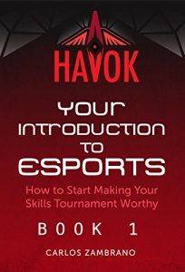 Baixar Your Introduction to Esports: How To Start Making Your Skills Tournament Worthy (Havok Book 1) (English Edition) pdf, epub, eBook