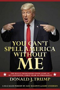 Baixar You Can't Spell America Without Me: The Really Tremendous Inside Story of My Fantastic First Year as President Donald J. Trump (A So-Called Parody) pdf, epub, eBook