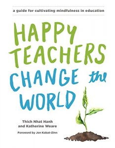 Baixar Happy Teachers Change the World: A Guide for Cultivating Mindfulness in Education pdf, epub, eBook