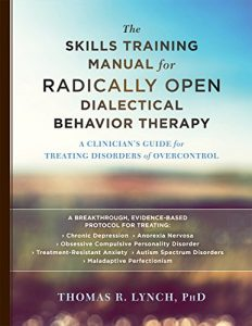 Baixar The Skills Training Manual for Radically Open Dialectical Behavior Therapy: A Clinician's Guide for Treating Disorders of Overcontrol pdf, epub, eBook