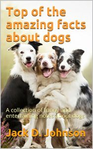 Baixar Top of the amazing facts about dogs: A collection of funny and entertaining notes about dogs (English Edition) pdf, epub, eBook