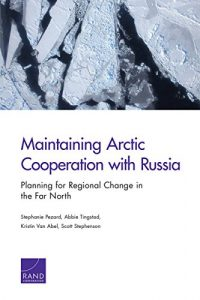 Baixar Maintaining Arctic Cooperation with Russia: Planning for Regional Change in the Far North pdf, epub, eBook