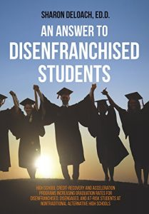 Baixar An Answer to Disenfranchised Students: High School Credit-Recovery and Acceleration Programs Increasing Graduation Rates for Disenfranchised, Disengaged, and At-risk Students (English Edition) pdf, epub, eBook