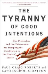Baixar The Tyranny of Good Intentions: How Prosecutors and Law Enforcement Are Trampling the Constitution in the Name of Justice pdf, epub, eBook