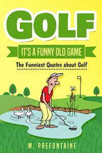 Baixar Golf It's A Funny Old Game: The Funniest Quotes About Golf (English Edition) pdf, epub, eBook