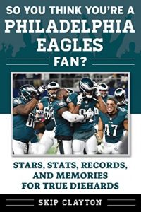 Baixar So You Think You're a Philadelphia Eagles Fan?: Stars, Stats, Records, and Memories for True Diehards (So You Think You're a Team Fan) pdf, epub, eBook