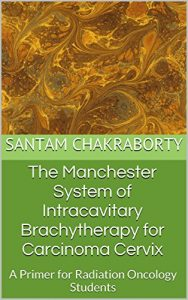Baixar The Manchester System of Intracavitary Brachytherapy for Carcinoma Cervix: A Primer for Radiation Oncology Students (English Edition) pdf, epub, eBook