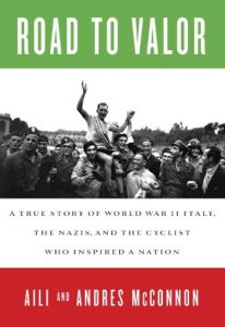 Baixar Road to Valor: A True Story of WWII Italy, the Nazis, and the Cyclist Who Inspired a Nation pdf, epub, eBook