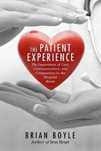 Baixar The Patient Experience: The Importance of Care, Communication, and Compassion in the Hospital Room pdf, epub, eBook