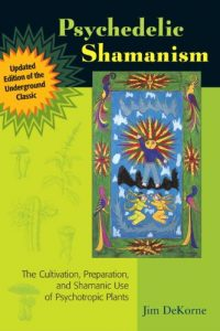 Baixar Psychedelic Shamanism, Updated Edition: The Cultivation, Preparation, and Shamanic Use of Psychotropic Plants pdf, epub, eBook