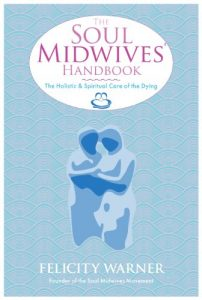 Baixar The Soul Midwives' Handbook: The Holistic and Spiritual Care of the Dying pdf, epub, eBook