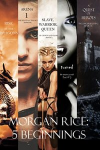 Baixar Morgan Rice: 5 Beginnings (Turned, Arena one, A Quest of Heroes,  Rise of the Dragons, and Slave, Warrior, Queen) (English Edition) pdf, epub, eBook