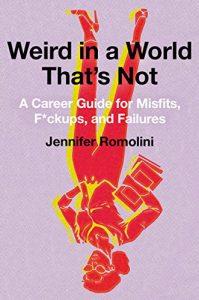 Baixar Weird in a World That's Not: A Career Guide for Misfits, F*ckups, and Failures pdf, epub, eBook