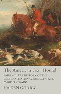 Baixar The American Fox-Hound – Embracing a History of the Celebrated Trigg, Birdsong and Maupin Strains pdf, epub, eBook