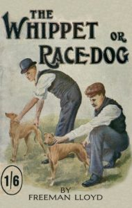 Baixar The Whippet or Race Dog: Its Breeding, Rearing, and Training for Races and for Exhibition. (With Illustrations of Typical Dogs and Diagrams of Tracks) pdf, epub, eBook