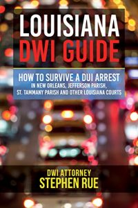 Baixar Louisiana DWI Guide: How to Survive a DUI Arrest in New Orleans, Jefferson Parish, St. Tammany PArish, Baton Rouge, Metairie, Kenner, Covington, Slidell, … Louisiana Cities and Paris (English Edition) pdf, epub, eBook