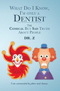 Baixar What Do I Know, I'm Only a Dentist: The Comical But Sad Truth About People (English Edition) pdf, epub, eBook