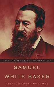 Baixar The Complete Works of Samuel White Baker: (Eight books included) (English Edition) pdf, epub, eBook