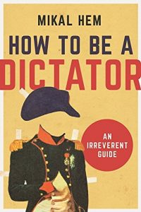 Baixar How to Be a Dictator: An Irreverent Guide pdf, epub, eBook