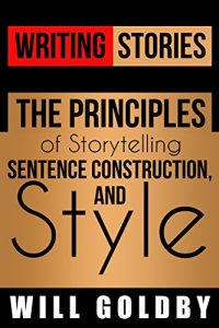 Baixar Writing Stories: The Principles of Storytelling, Sentence Construction, and Style (English Edition) pdf, epub, eBook