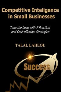 Baixar Competitive Intelligence in Small Businesses: Take the Lead with 7 Practical and Cost-Effective Strategies (English Edition) pdf, epub, eBook