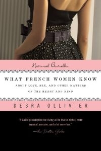 Baixar What French Women Know: About Love, Sex, and Other Matters of the Heart and Mind pdf, epub, eBook