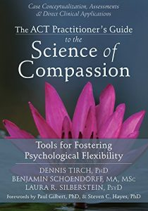 Baixar The ACT Practitioner's Guide to the Science of Compassion: Tools for Fostering Psychological Flexibility pdf, epub, eBook