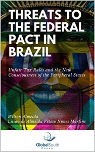Baixar Threats to the Federal Pact in Brazil: Unfair Tax Rules and the New Consciousness of the Peripheral States (English Edition) pdf, epub, eBook