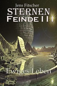 Baixar SternenFeinde I I I: Ewiges Leben (German Edition) pdf, epub, eBook