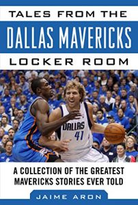 Baixar Tales from the Dallas Mavericks Locker Room: A Collection of the Greatest Mavs Stories Ever Told (Tales from the Team) pdf, epub, eBook