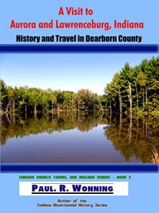 Baixar A Visit to Aurora and Lawrenceburg, Indiana: History and Travel in Dearborn County (Indiana County Travel and History Series Book 1) (English Edition) pdf, epub, eBook
